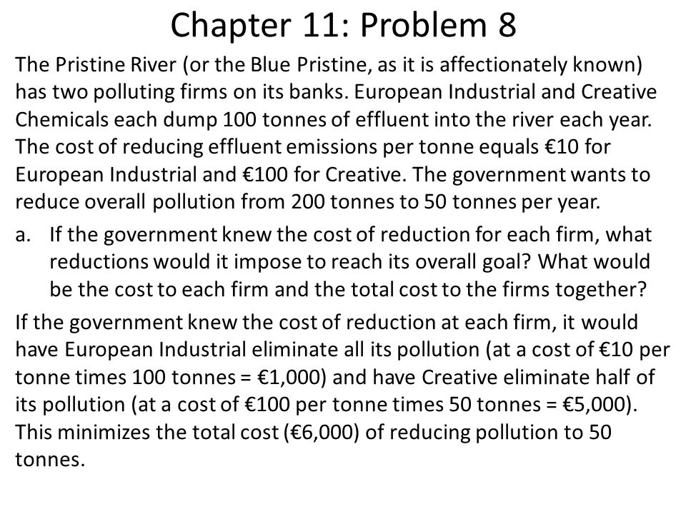 Chapter 11: Problem 8 The Pristine River (or the Blue Pristine, as it is affectionately known) has two polluting firms on its banks. European Industri