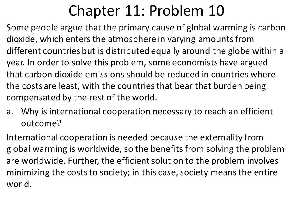 Chapter 11: Problem 10 Some people argue that the primary cause of global warming is carbon dioxide, which enters the atmosphere in varying amounts fr
