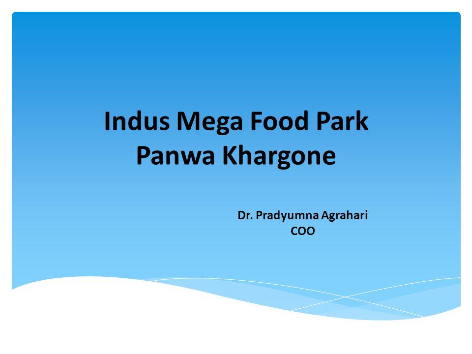Indus Mega Food Park Panwa Khargone Dr. Pradyumna Agrahari COO