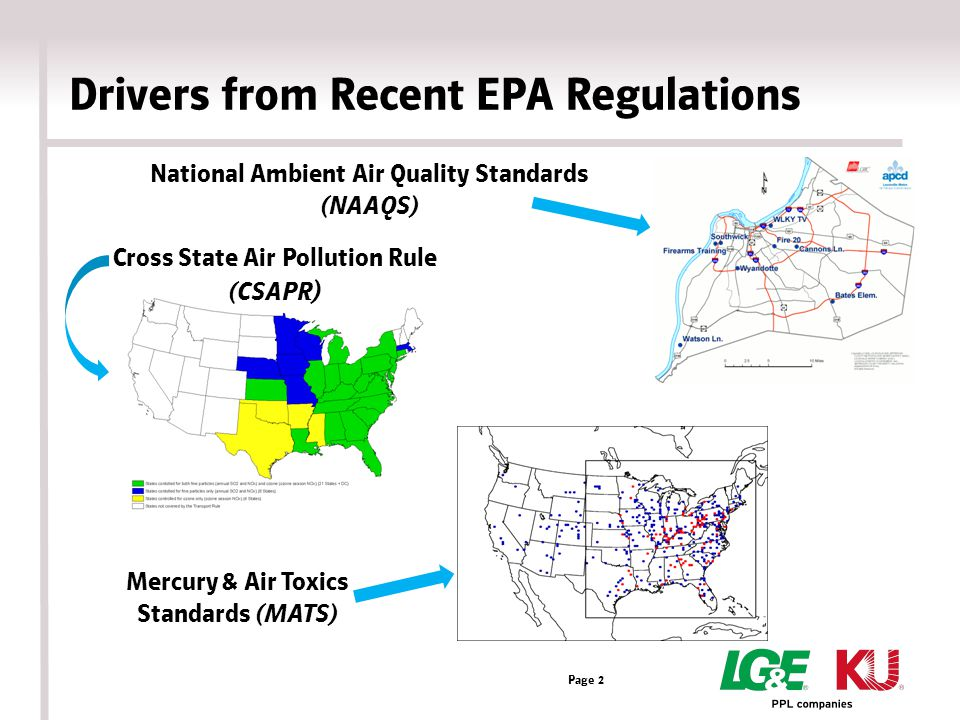 Drivers from Recent EPA Regulations Mercury & Air Toxics Standards (MATS) Cross State Air Pollution Rule (CSAPR ) National Ambient Air Quality Standards (NAAQS) Page 2