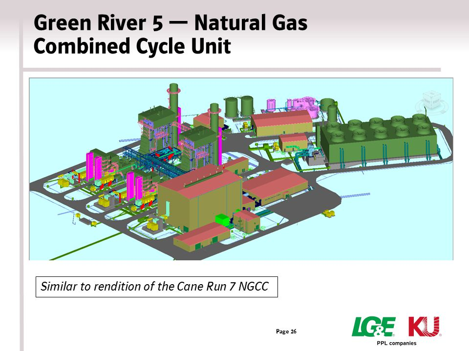 Green River 5 — Natural Gas Combined Cycle Unit Page 26 Similar to rendition of the Cane Run 7 NGCC