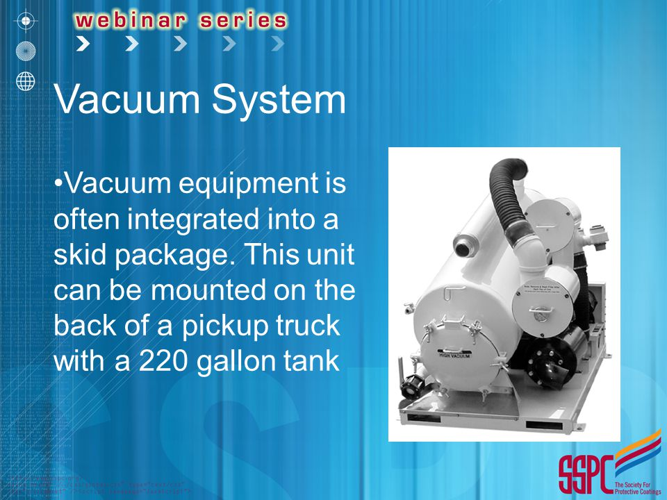 Vacuum System Vacuum equipment is often integrated into a skid package.