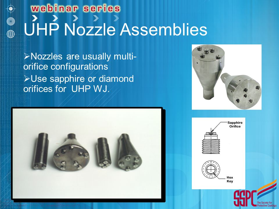 UHP Nozzle Assemblies  Nozzles are usually multi- orifice configurations  Use sapphire or diamond orifices for UHP WJ.