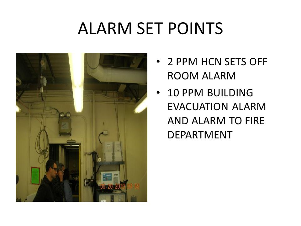 ALARM SET POINTS 2 PPM HCN SETS OFF ROOM ALARM 10 PPM BUILDING EVACUATION ALARM AND ALARM TO FIRE DEPARTMENT