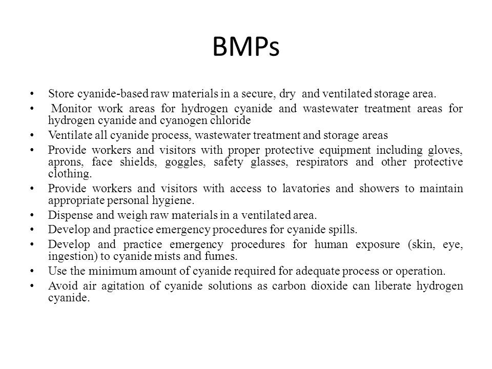 BMPs Store cyanide-based raw materials in a secure, dry and ventilated storage area. Monitor work areas for hydrogen cyanide and wastewater treatment