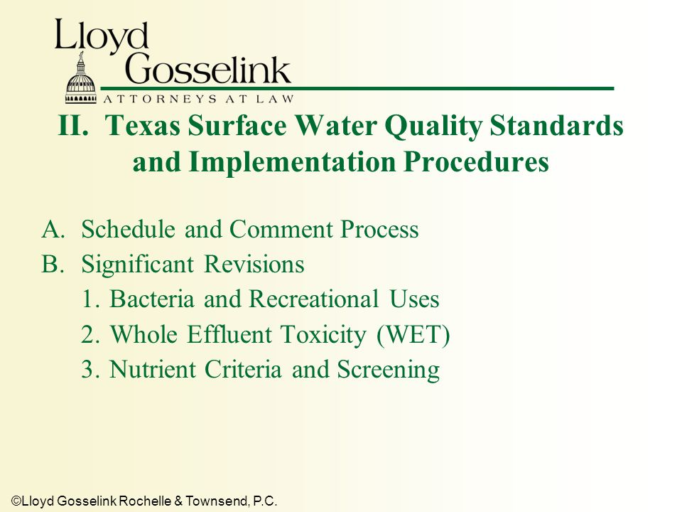 ©Lloyd Gosselink Rochelle & Townsend, P.C. II. Texas Surface Water Quality Standards and Implementation Procedures A.Schedule and Comment Process B.Si