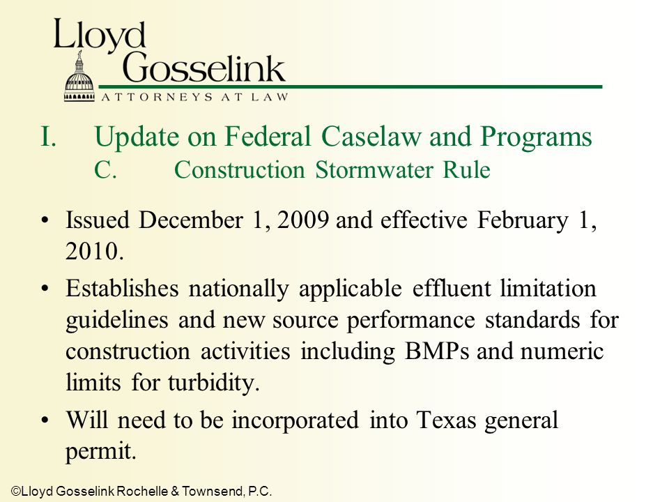 ©Lloyd Gosselink Rochelle & Townsend, P.C. I.Update on Federal Caselaw and Programs C.Construction Stormwater Rule Issued December 1, 2009 and effecti