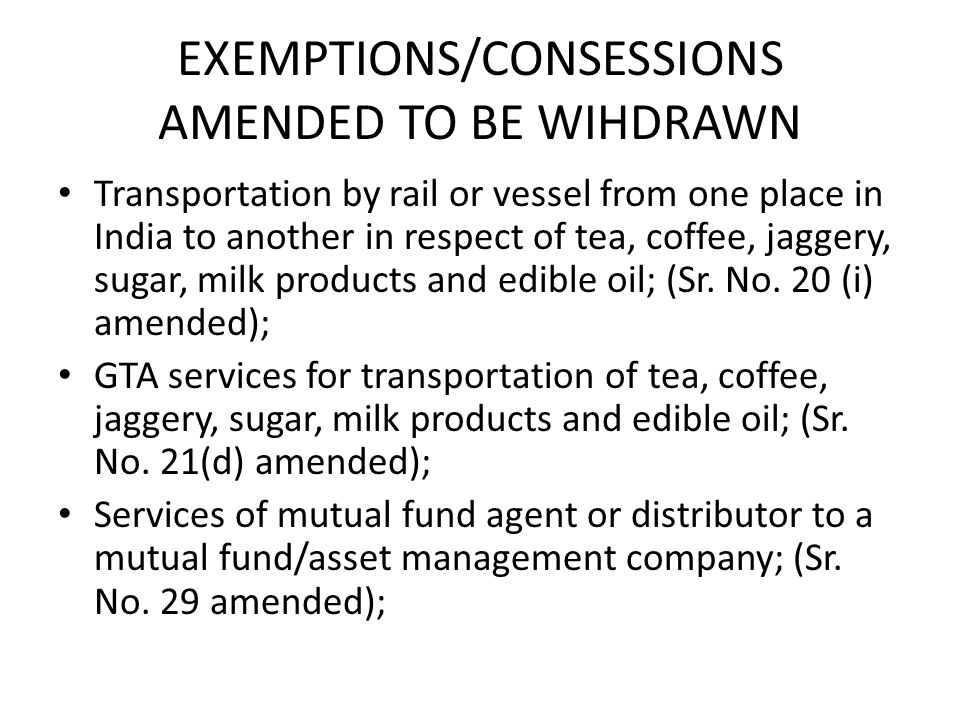 EXEMPTIONS/CONSESSIONS AMENDED TO BE WIHDRAWN Transportation by rail or vessel from one place in India to another in respect of tea, coffee, jaggery, sugar, milk products and edible oil; (Sr.