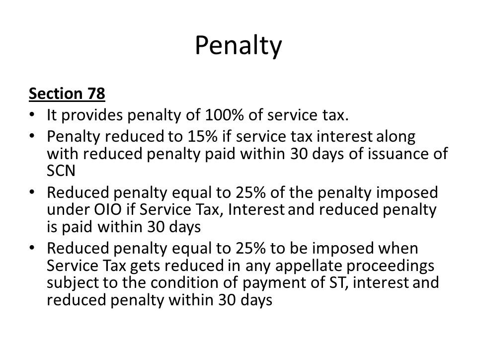 Penalty Section 78 It provides penalty of 100% of service tax.