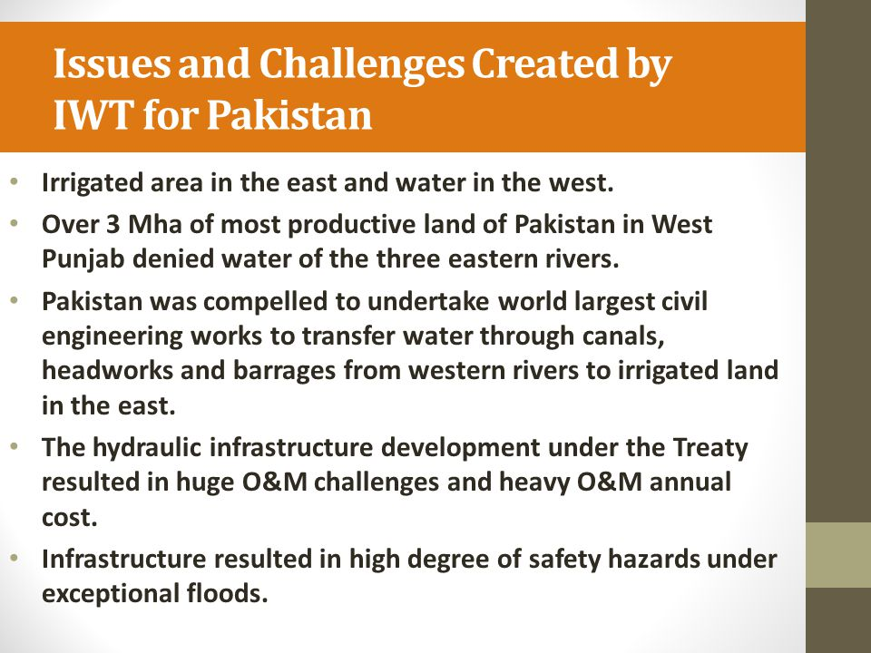 Issues and Challenges Created by IWT for Pakistan Irrigated area in the east and water in the west. Over 3 Mha of most productive land of Pakistan in