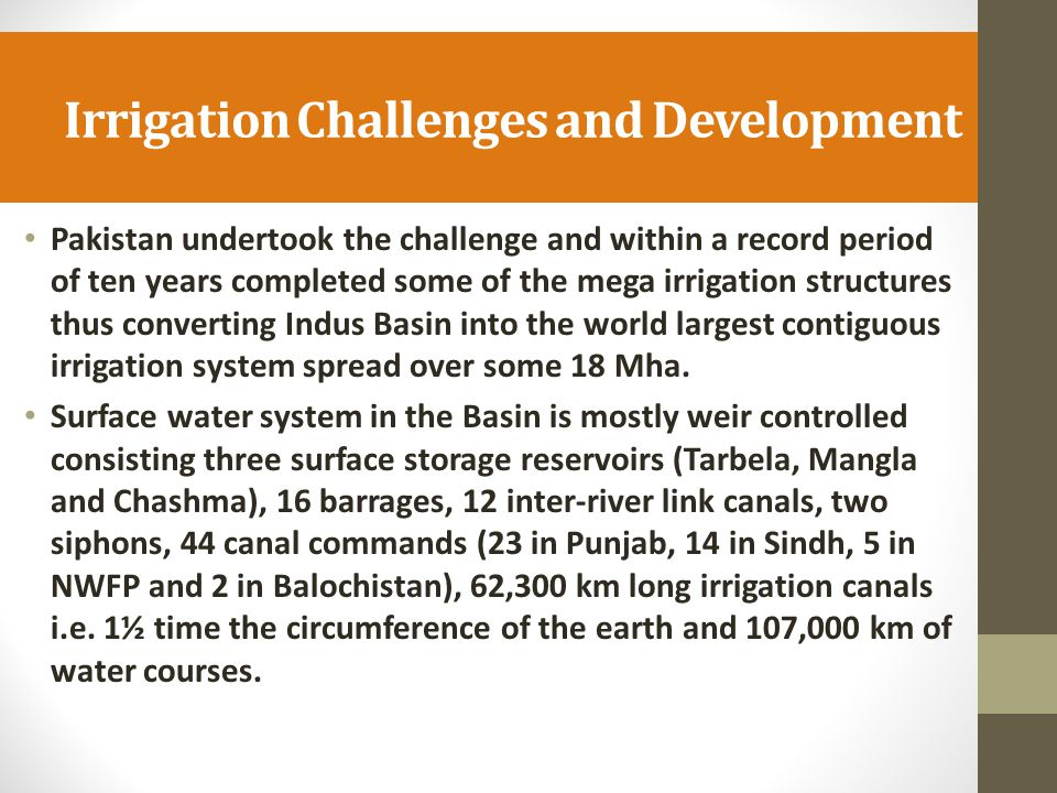 Irrigation Challenges and Development Pakistan undertook the challenge and within a record period of ten years completed some of the mega irrigation s