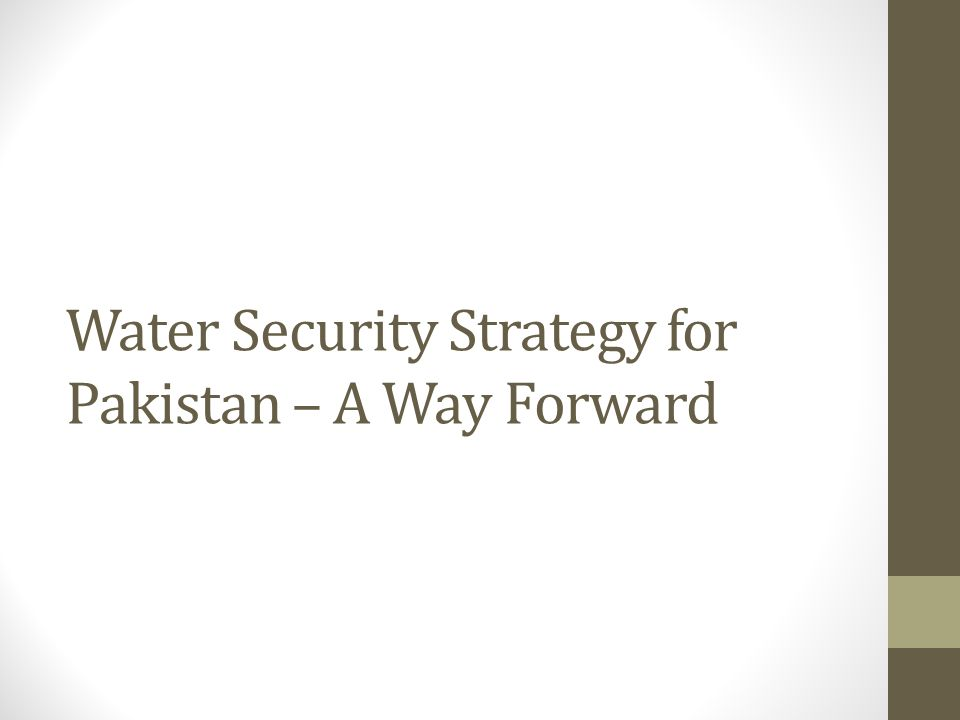 Water Security Strategy for Pakistan – A Way Forward