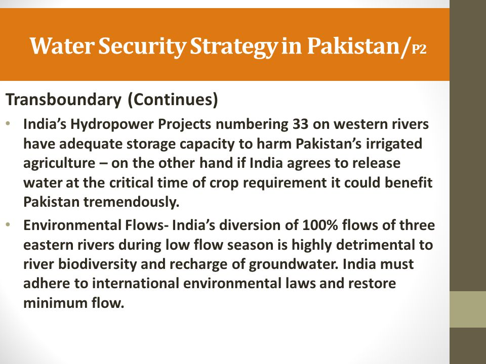 Water Security Strategy in Pakistan/ P2 Transboundary (Continues) India's Hydropower Projects numbering 33 on western rivers have adequate storage cap