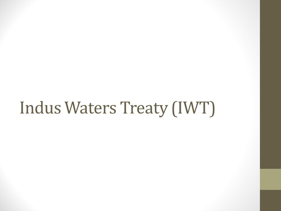 Indus Waters Treaty(IWT) 1961 - Why.