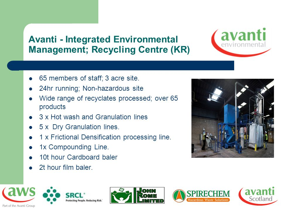 Avanti - Integrated Environmental Management; Recycling Centre (KR) 65 members of staff; 3 acre site. 24hr running; Non-hazardous site Wide range of r