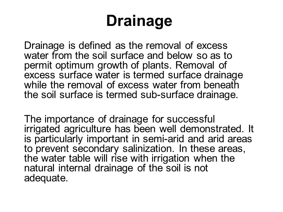Drainage When the water table is within a few metres of the soil surface, capillary rise of saline groundwater will transport salts to the soil surface.