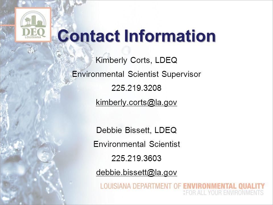 Contact Information Kimberly Corts, LDEQ Environmental Scientist Supervisor 225.219.3208 kimberly.corts@la.gov Debbie Bissett, LDEQ Environmental Scie