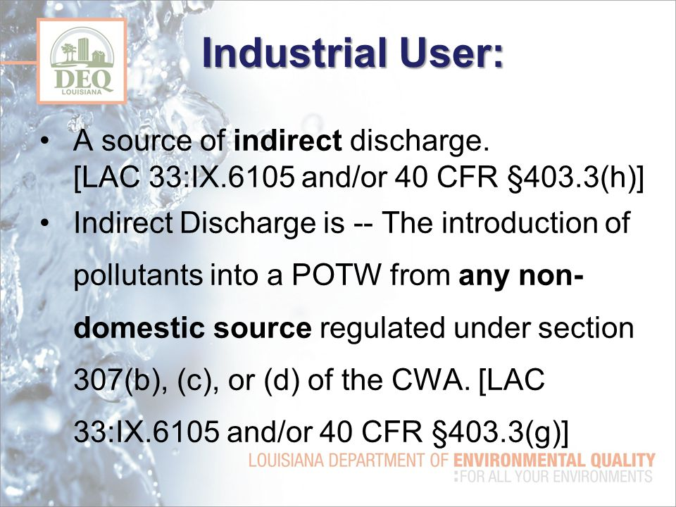 Industrial User: A source of indirect discharge.