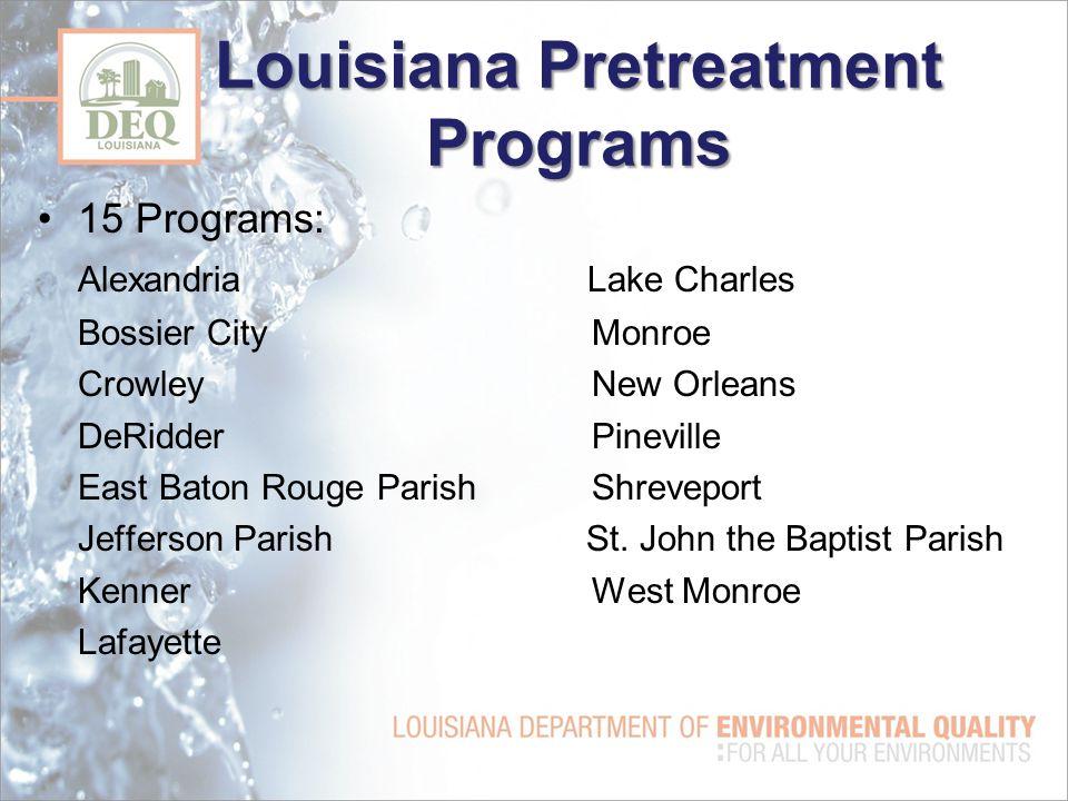Louisiana Pretreatment Programs 15 Programs: AlexandriaLake Charles Bossier City Monroe Crowley New Orleans DeRidderPineville East Baton Rouge Parish