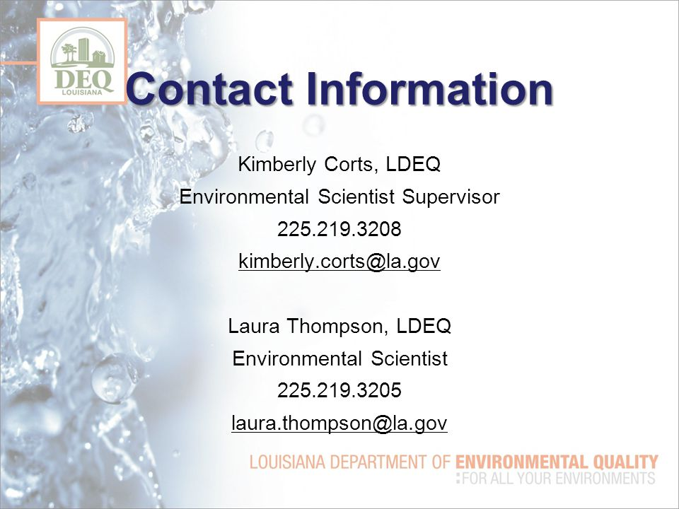 Contact Information Kimberly Corts, LDEQ Environmental Scientist Supervisor 225.219.3208 kimberly.corts@la.gov Laura Thompson, LDEQ Environmental Scie
