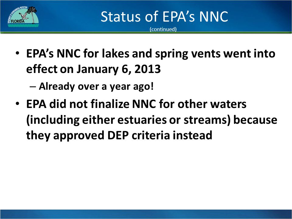 Status of DEP's NNC Rulemaking Florida adopted first set of nutrient standards rules for lakes, streams, spring vents, and Southwest estuaries on Dec.