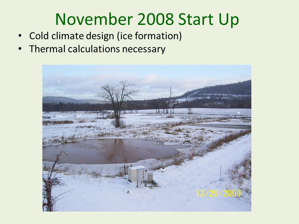 November 2008 Start Up Cold climate design (ice formation) Thermal calculations necessary