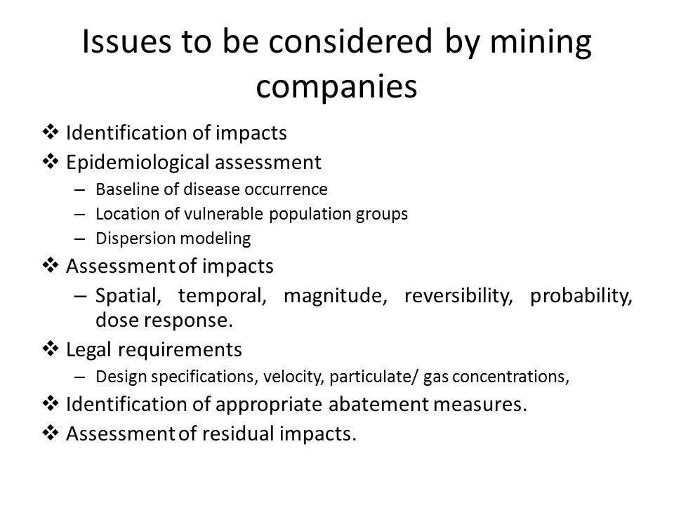 Issues to be considered by mining companies  Identification of impacts  Epidemiological assessment – Baseline of disease occurrence – Location of vu