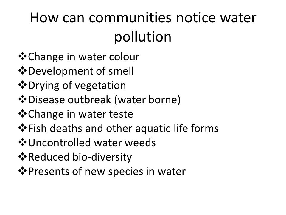 How can communities notice water pollution  Change in water colour  Development of smell  Drying of vegetation  Disease outbreak (water borne)  C