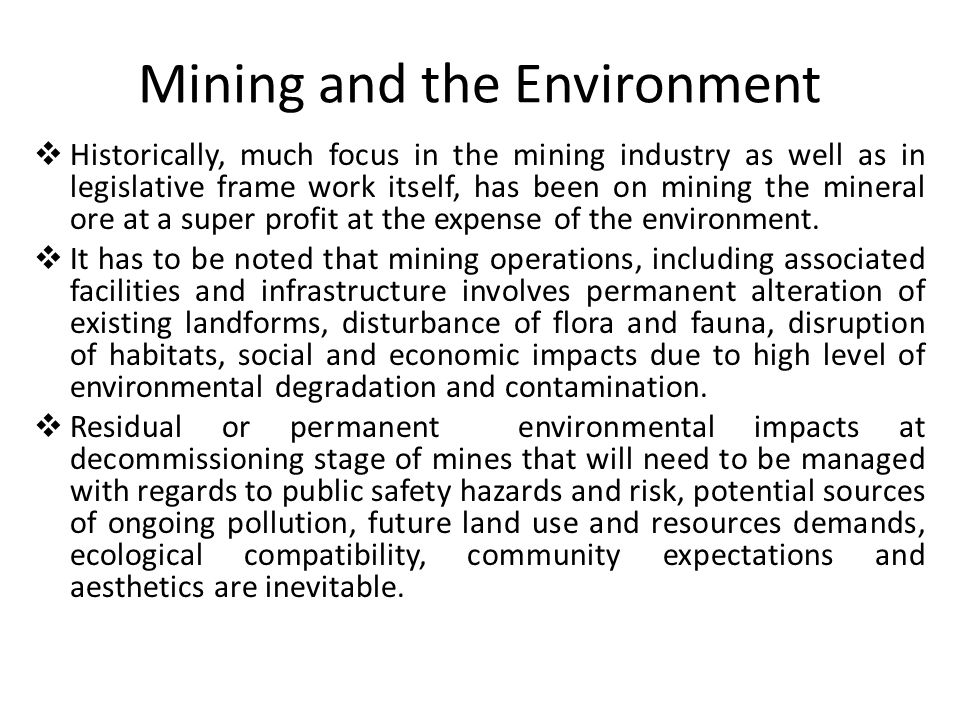 Mining and the Environment  Historically, much focus in the mining industry as well as in legislative frame work itself, has been on mining the miner