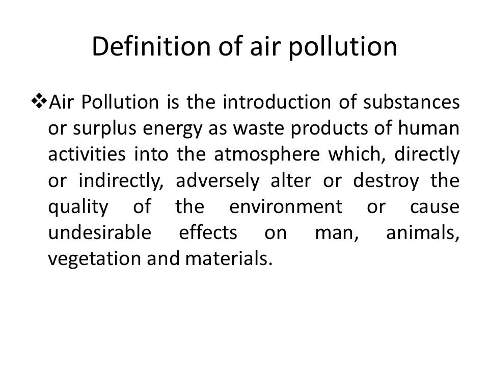 Types of air pollution  Discreet particulates – Smoke – Dust – Aerosol – Fumes – Mist  Vapors  Gases