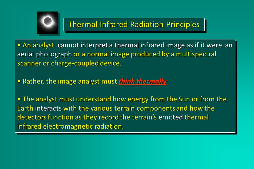 Thermal Infrared Radiation Principles An analyst cannot interpret a thermal infrared image as if it were an aerial photograph or a normal image produced by a multispectral scanner or charge-coupled device.