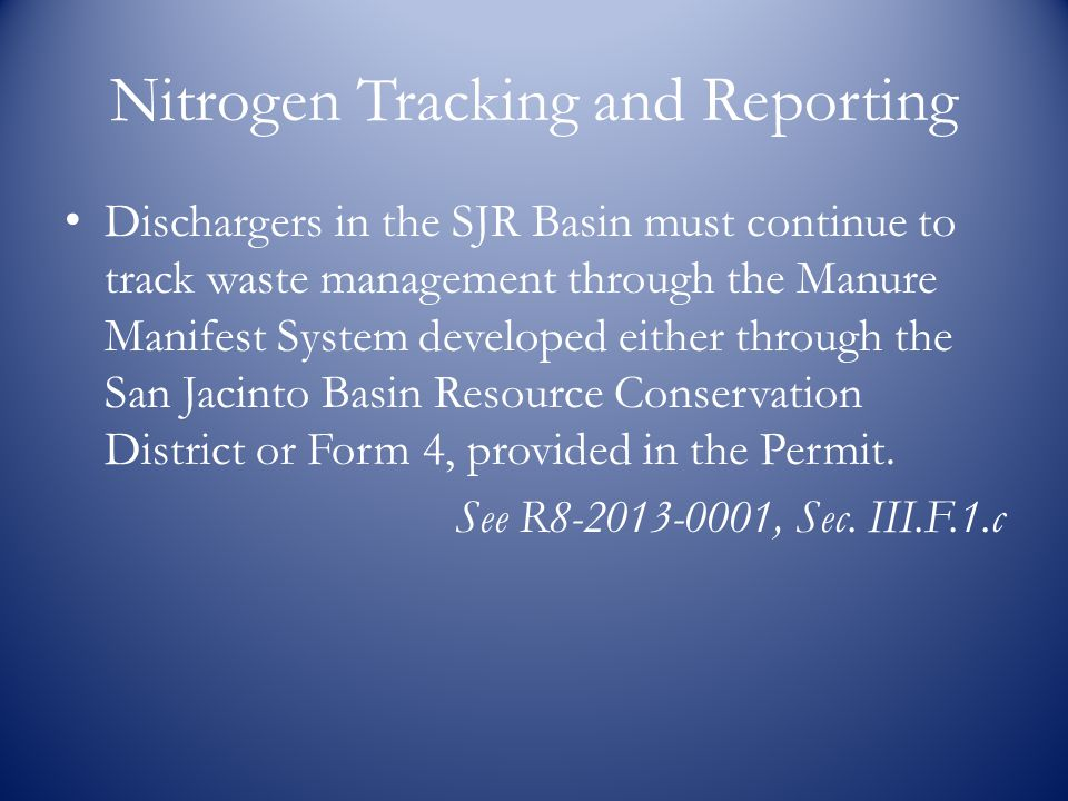 Nitrogen Tracking and Reporting Dischargers in the SJR Basin must continue to track waste management through the Manure Manifest System developed either through the San Jacinto Basin Resource Conservation District or Form 4, provided in the Permit.
