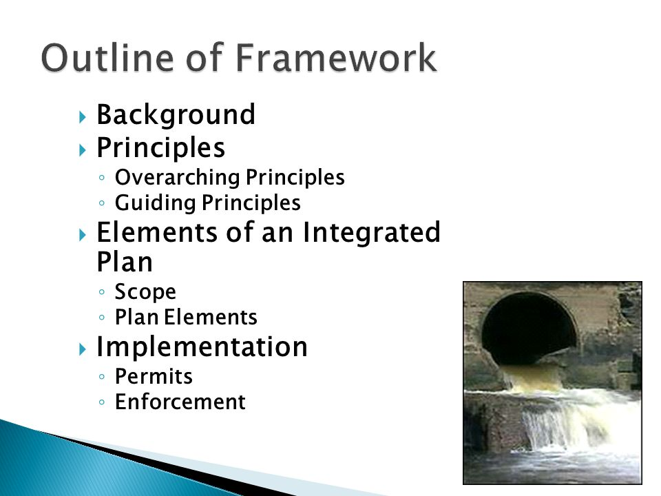  Background  Principles ◦ Overarching Principles ◦ Guiding Principles  Elements of an Integrated Plan ◦ Scope ◦ Plan Elements  Implementation ◦ Permits ◦ Enforcement 11