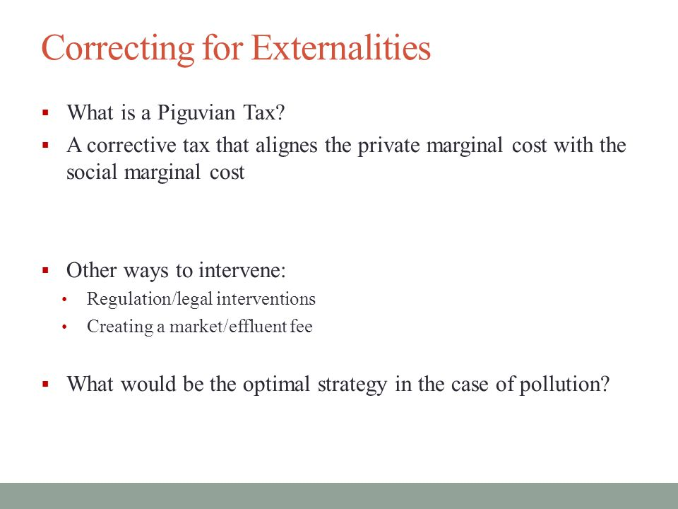 Correcting for Externalities  What is a Piguvian Tax.