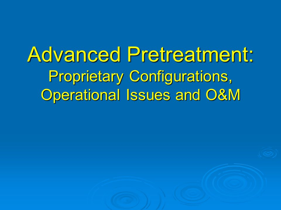 Advanced Pretreatment: Proprietary Configurations, Operational Issues and O&M