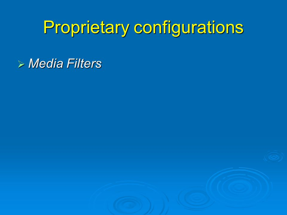 Proprietary configurations  Media Filters