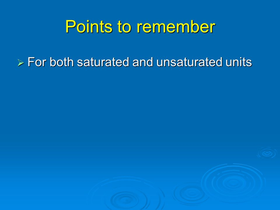 Points to remember  For both saturated and unsaturated units
