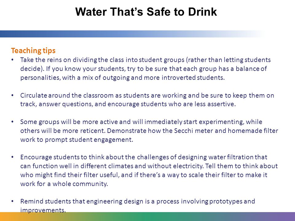 Water That's Safe to Drink Teaching tips Take the reins on dividing the class into student groups (rather than letting students decide).