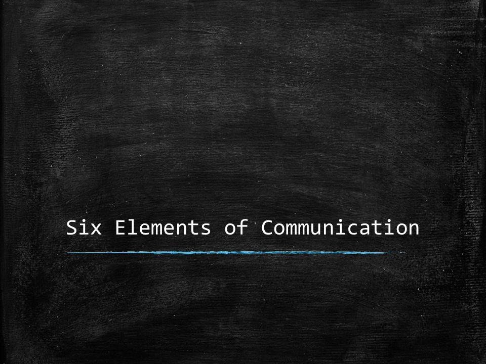 Six Elements of Communication