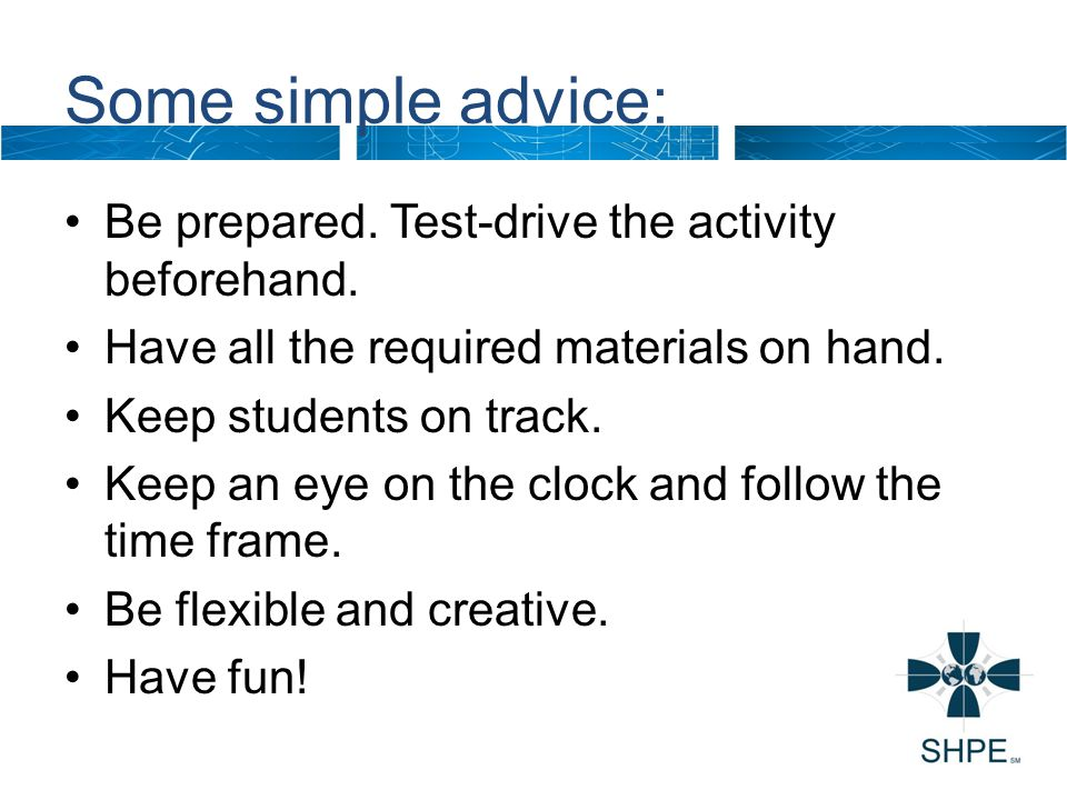 Some simple advice: Be prepared. Test-drive the activity beforehand.