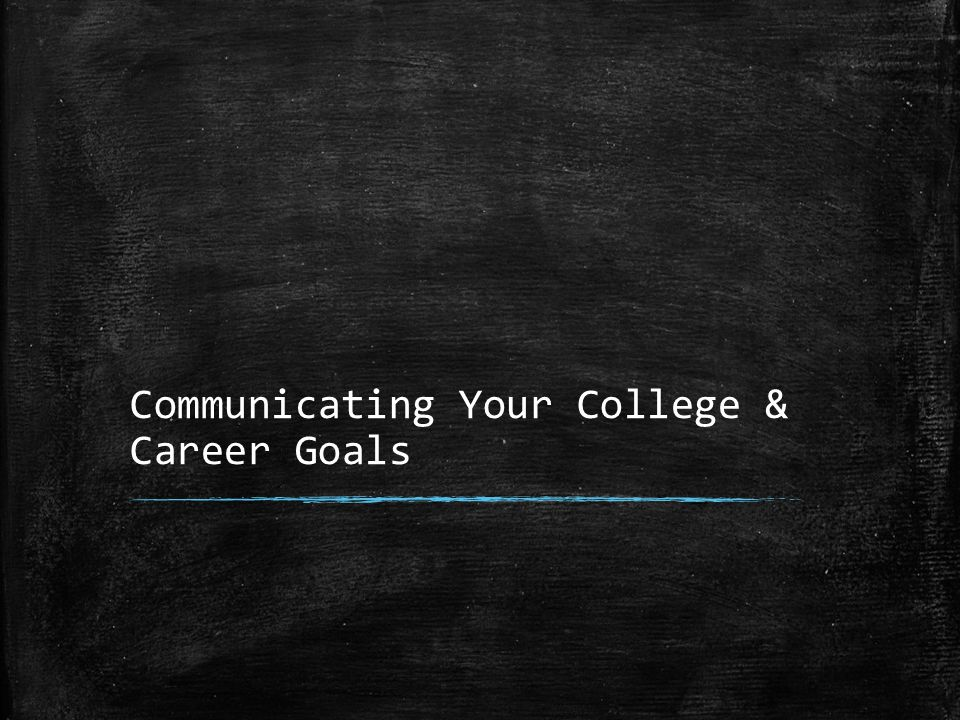 Communicating Your College & Career Goals