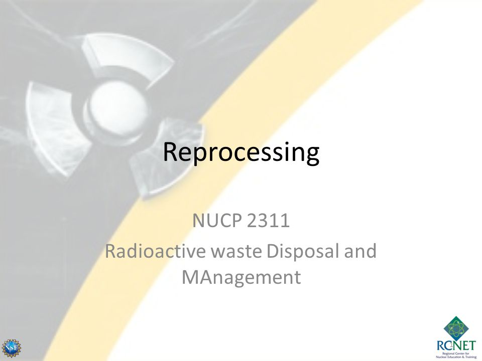 Reprocessing NUCP 2311 Radioactive waste Disposal and MAnagement 1