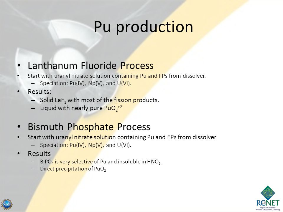 Pu production Lanthanum Fluoride Process Start with uranyl nitrate solution containing Pu and FPs from dissolver.