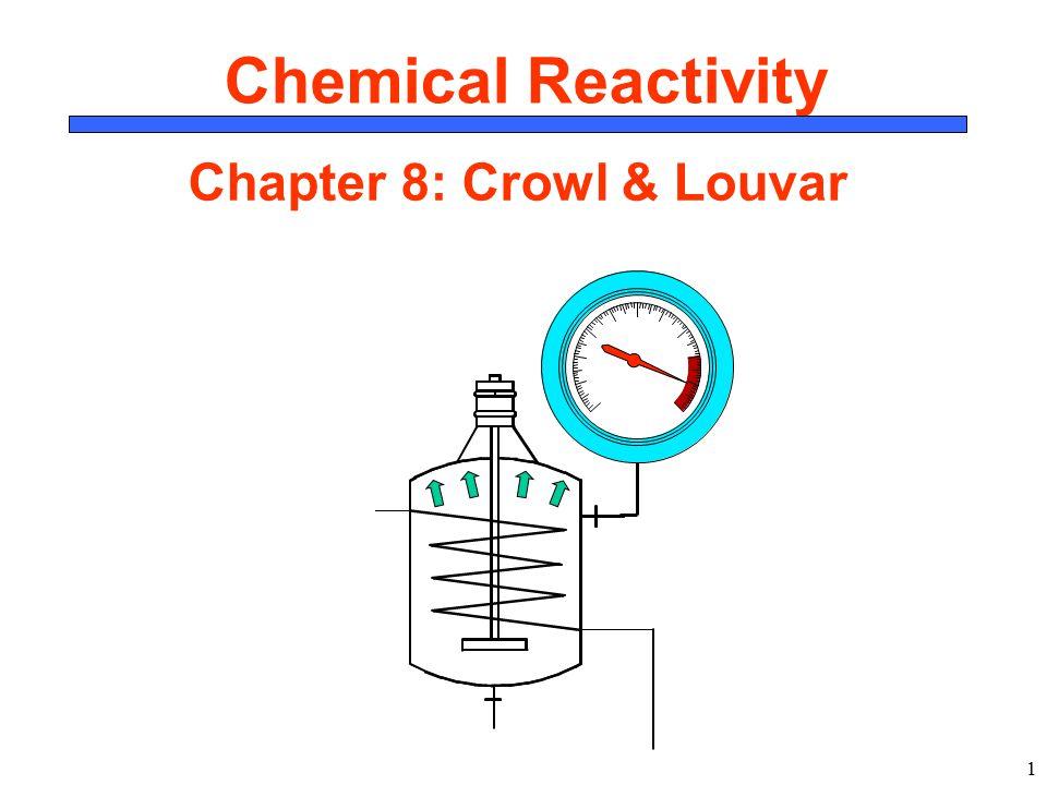 1 Chemical Reactivity Chapter 8: Crowl & Louvar