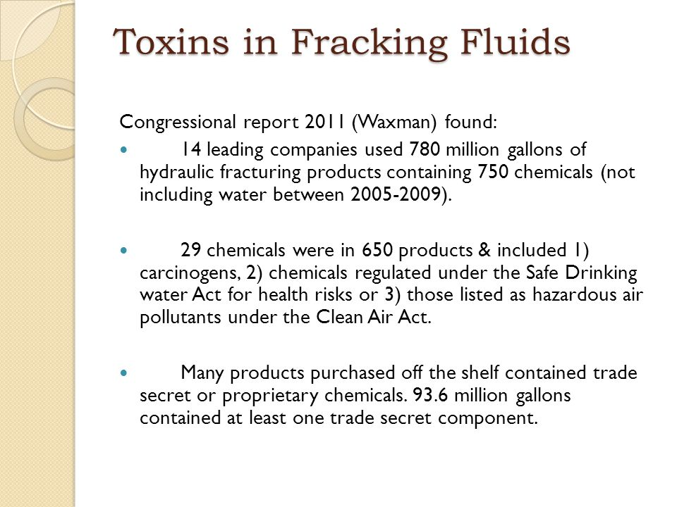 Toxins in Fracking Fluids Congressional report 2011 (Waxman) found: 14 leading companies used 780 million gallons of hydraulic fracturing products con