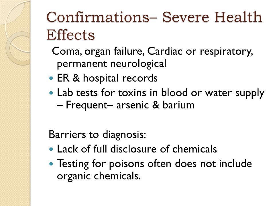 Confirmations– Severe Health Effects Coma, organ failure, Cardiac or respiratory, permanent neurological ER & hospital records Lab tests for toxins in