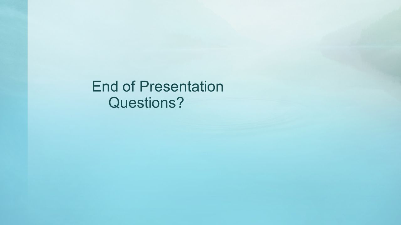 End of Presentation Questions?