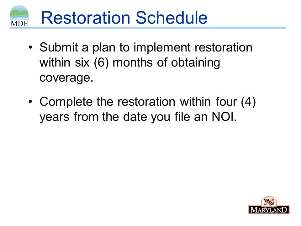 Restoration Schedule Submit a plan to implement restoration within six (6) months of obtaining coverage. Complete the restoration within four (4) year