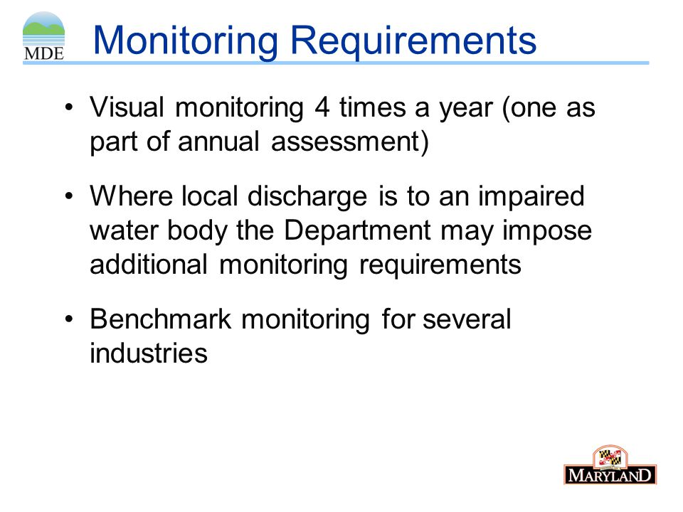 Monitoring Requirements Visual monitoring 4 times a year (one as part of annual assessment) Where local discharge is to an impaired water body the Dep