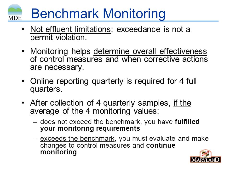 Benchmark Monitoring Not effluent limitations; exceedance is not a permit violation. Monitoring helps determine overall effectiveness of control measu